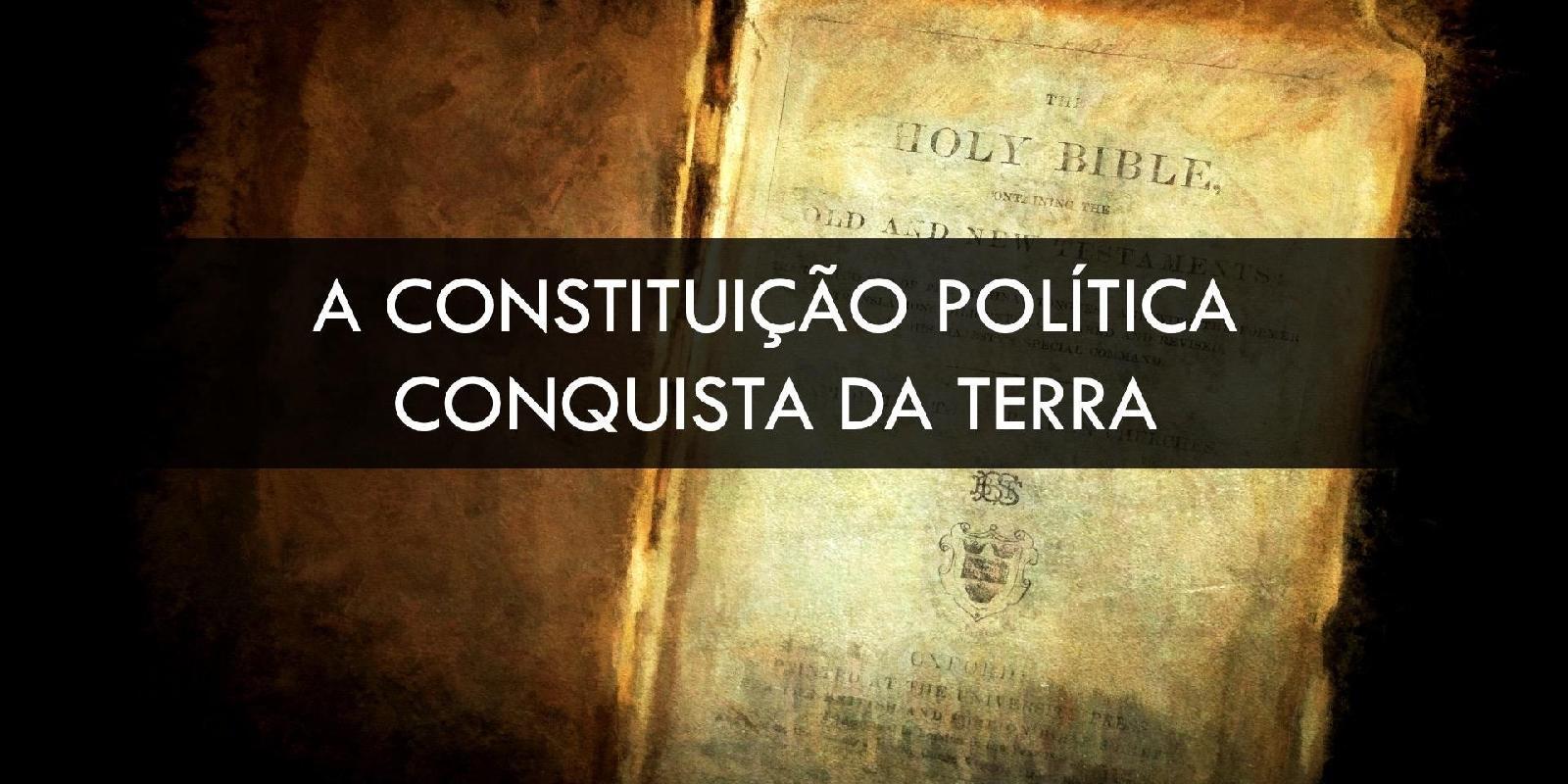 Constituição Política: A conquista da Terra
