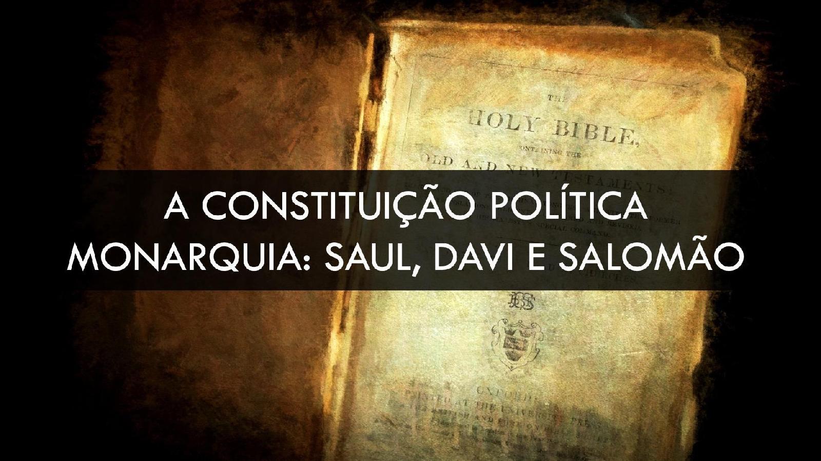 Constituição Política: A Monarquia - Saul, Davi e Salomão