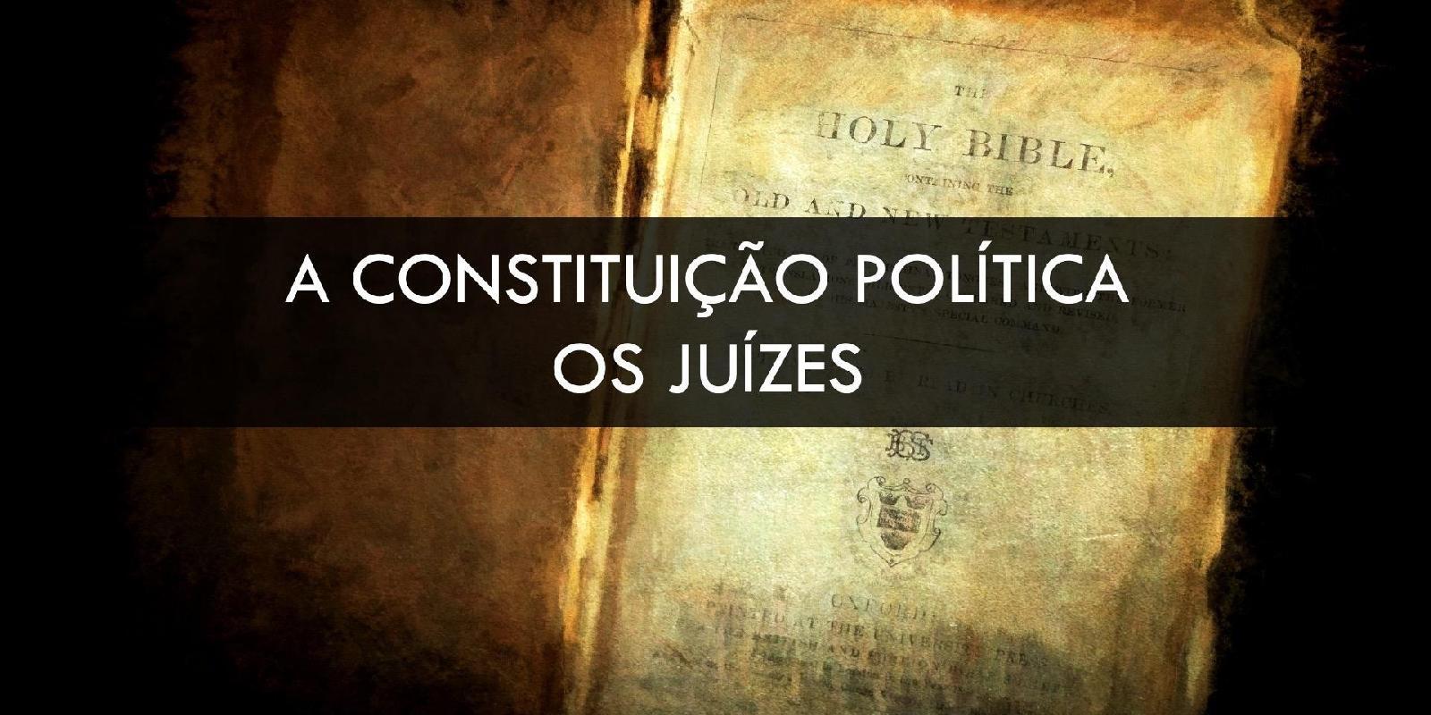 Constituição Política: Os Juízes